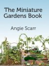 Angie Scarrs's The Miniature Gardens Book